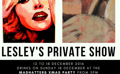 Lesley's Private Show 12 to 18 December. Drinks with the artist on Sunday 18 Dec from 5pm.